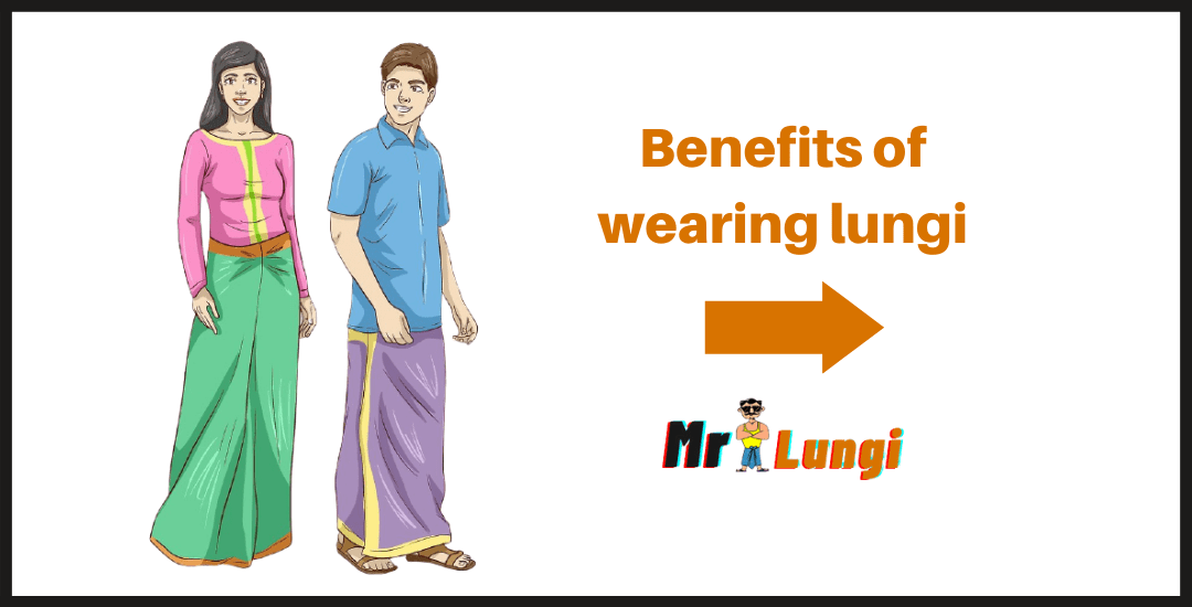 Read more about the article Benefits of wearing Lungi – Advantages & Disadvantages